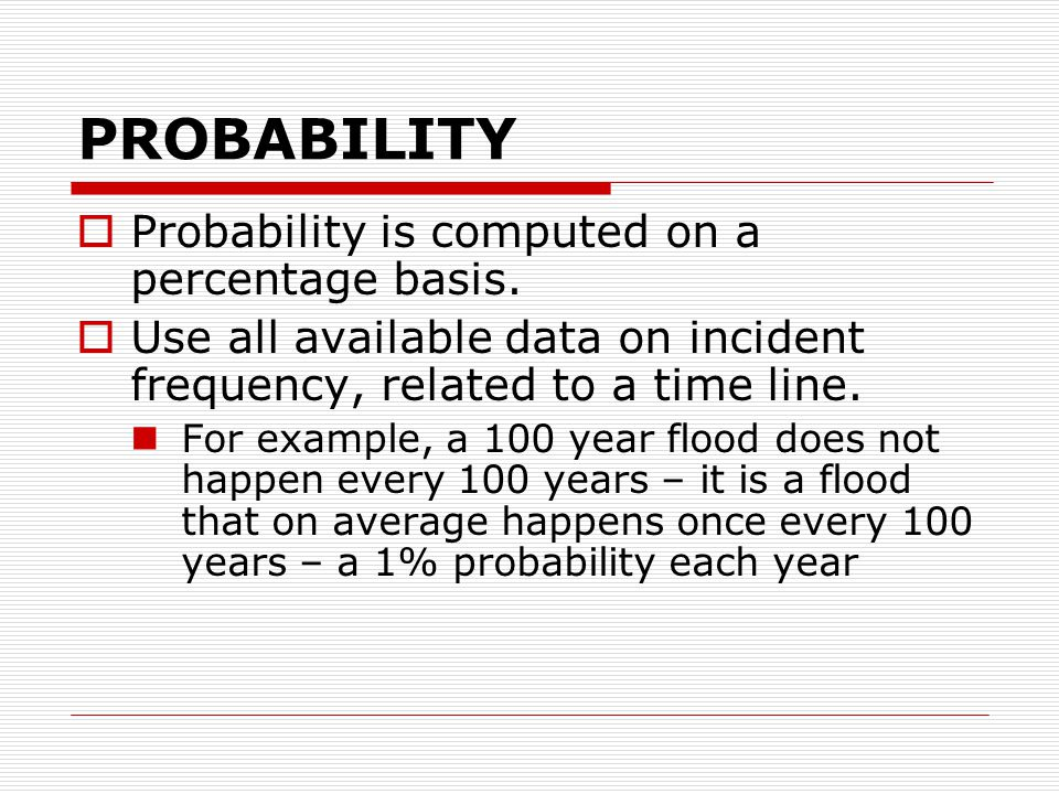 PROBABILITY  Probability is computed on a percentage basis.