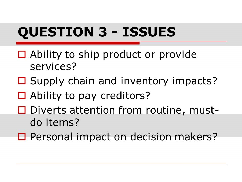 QUESTION 3 - ISSUES  Ability to ship product or provide services.