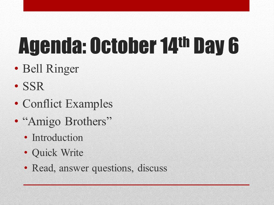 """Agenda: October 14 th Day 6 Bell Ringer SSR Conflict Examples """"Amigo Brothers"""" Introduction Quick Write Read, answer questions, discuss"""