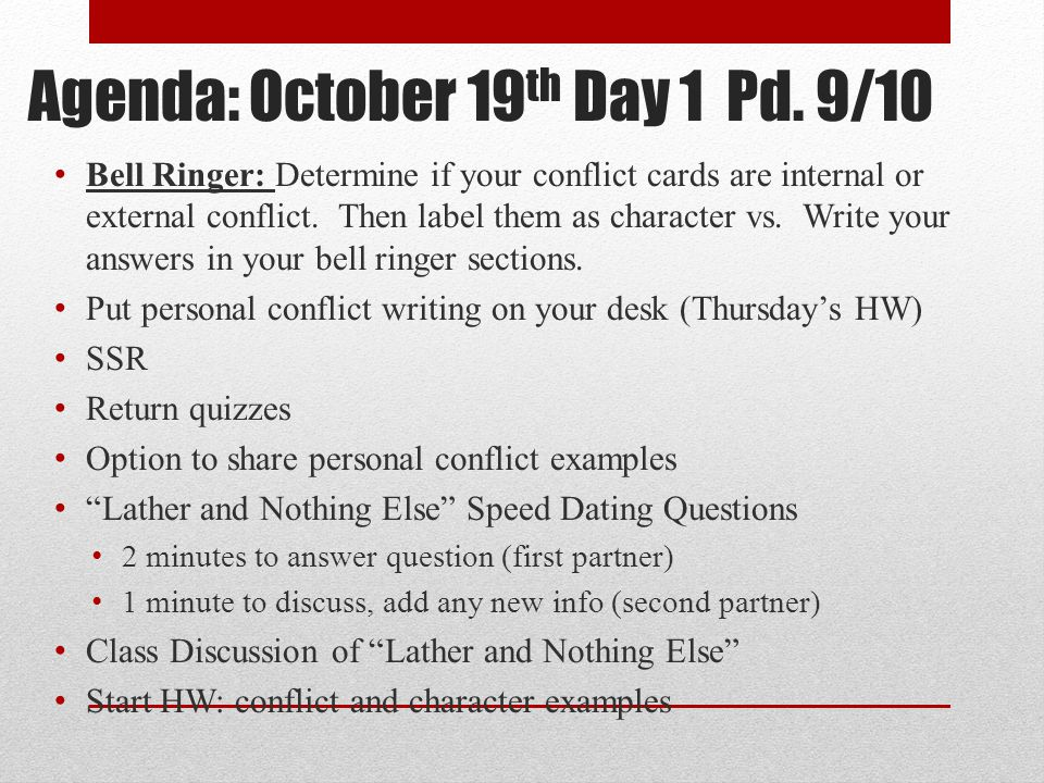 Agenda: October 19 th Day 1 Pd. 9/10 Bell Ringer: Determine if your conflict cards are internal or external conflict. Then label them as character vs.