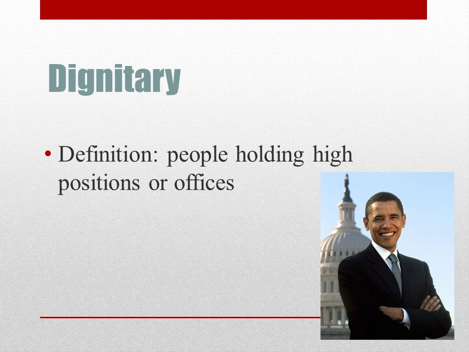 Dignitary Definition: people holding high positions or offices
