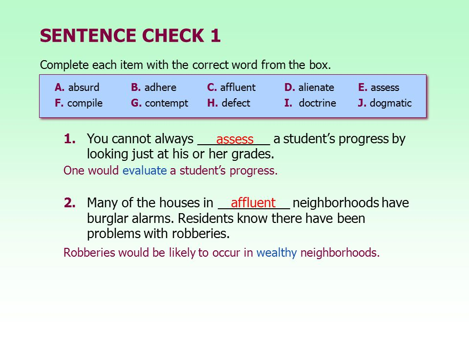 SENTENCE CHECK 1 2.Many of the houses in __________ neighborhoods have burglar alarms. Residents know there have been problems with robberies. 1.You c