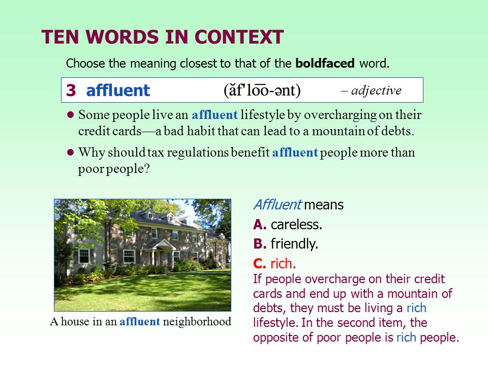 TEN WORDS IN CONTEXT Choose the meaning closest to that of the boldfaced word. Some people live an affluent lifestyle by overcharging on their credit