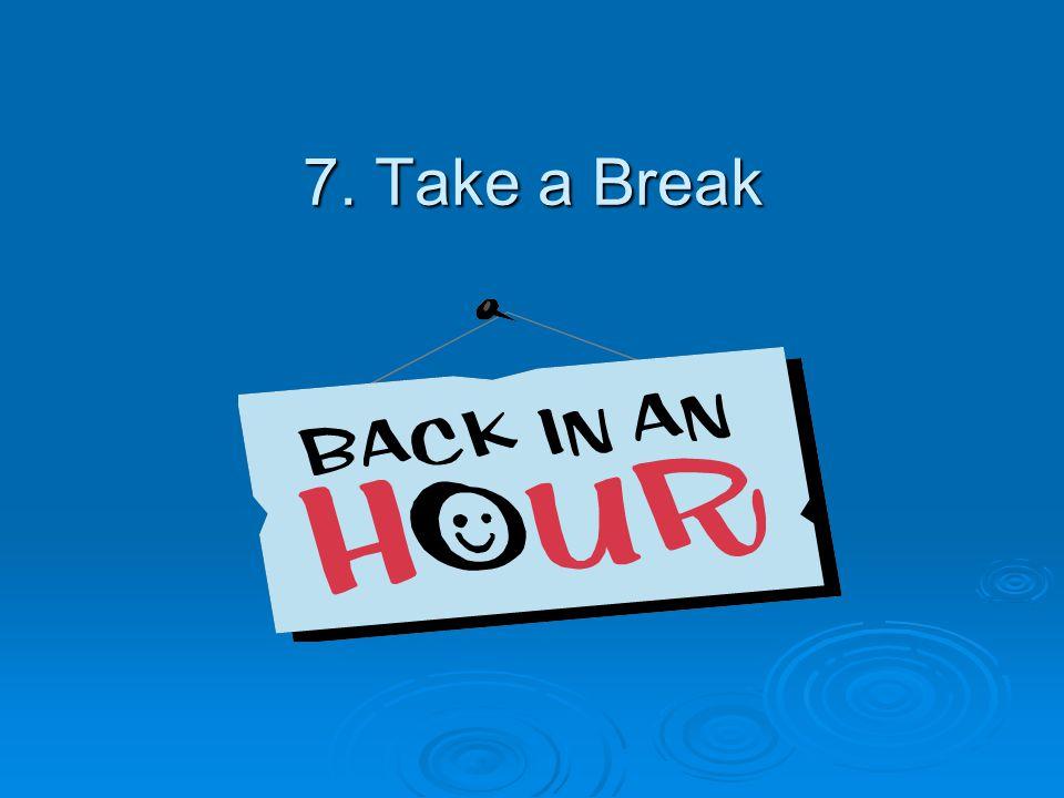 7. Take a Break