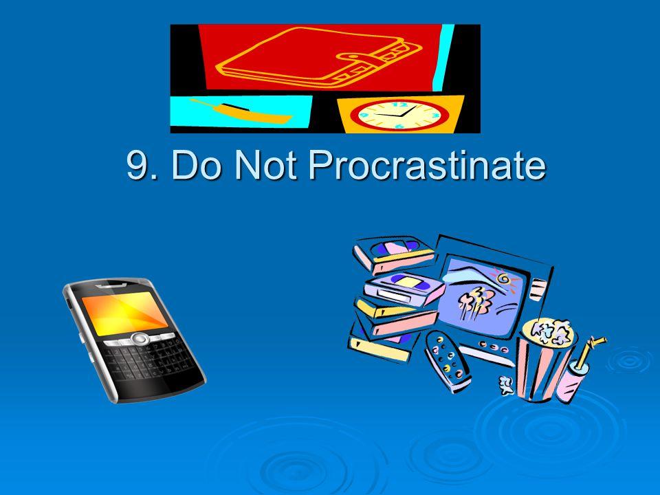 9. Do Not Procrastinate