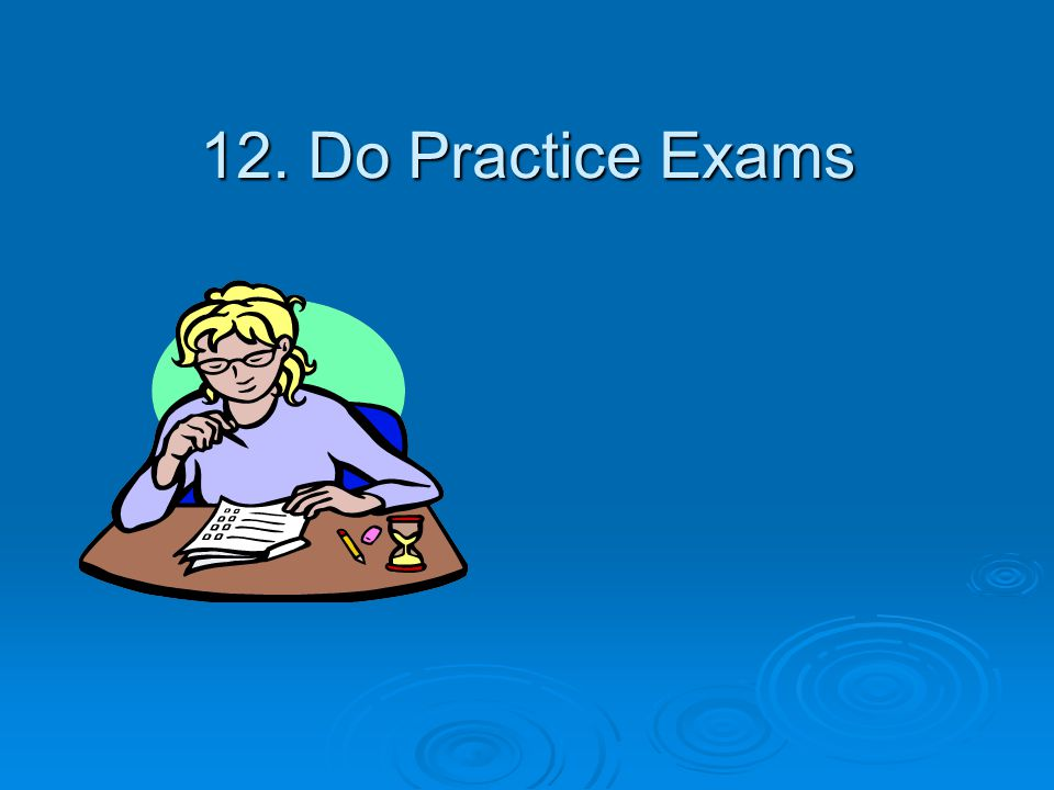 12. Do Practice Exams