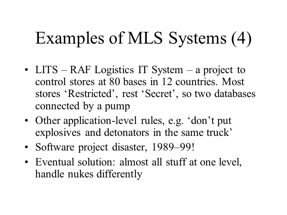 Examples of MLS Systems (4) LITS – RAF Logistics IT System – a project to control stores at 80 bases in 12 countries.