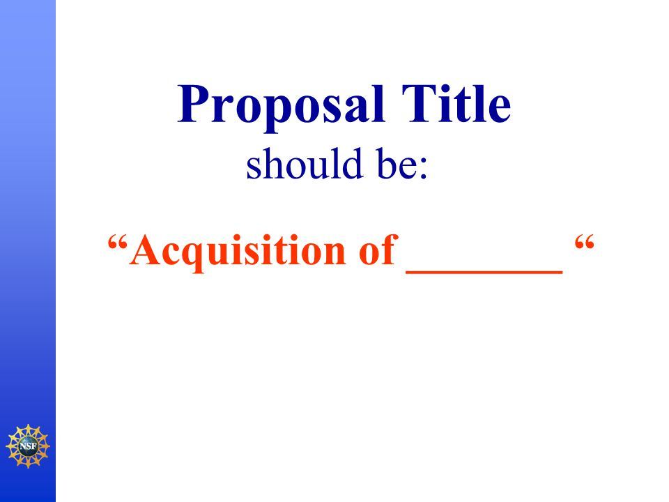 "Proposal Title should be: ""Acquisition of _______ """