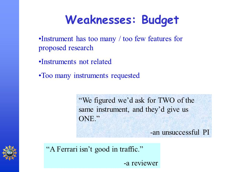 "Weaknesses: Budget Instrument has too many / too few features for proposed research Instruments not related Too many instruments requested ""We figured"