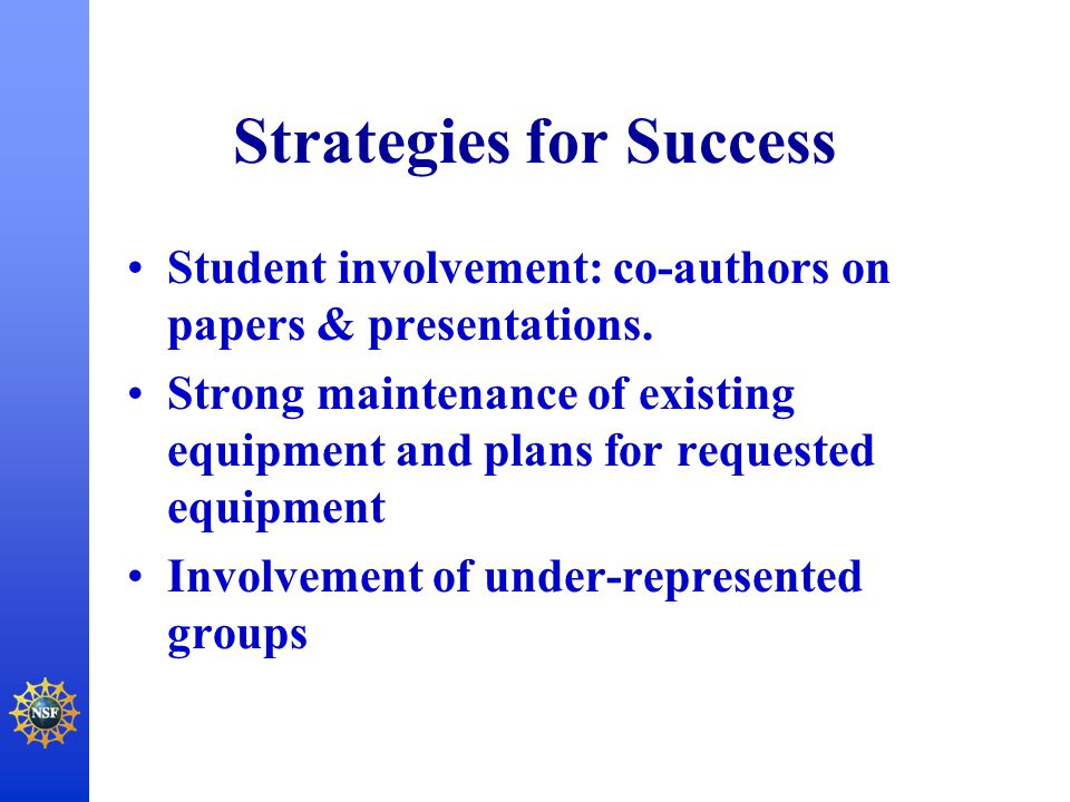 Strategies for Success Student involvement: co-authors on papers & presentations. Strong maintenance of existing equipment and plans for requested equ