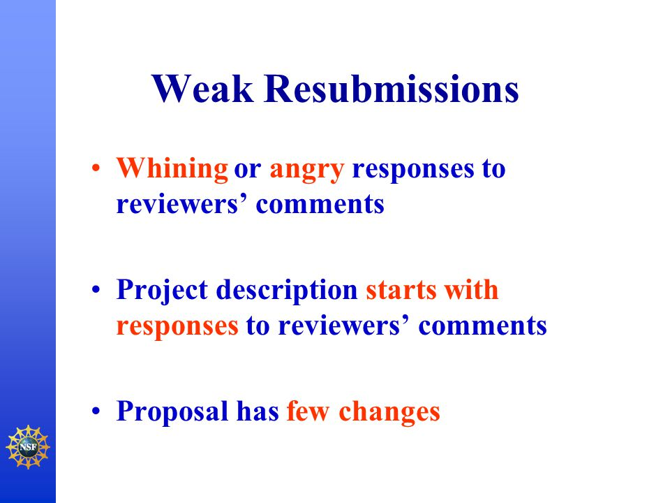 Weak Resubmissions Whining or angry responses to reviewers' comments Project description starts with responses to reviewers' comments Proposal has few