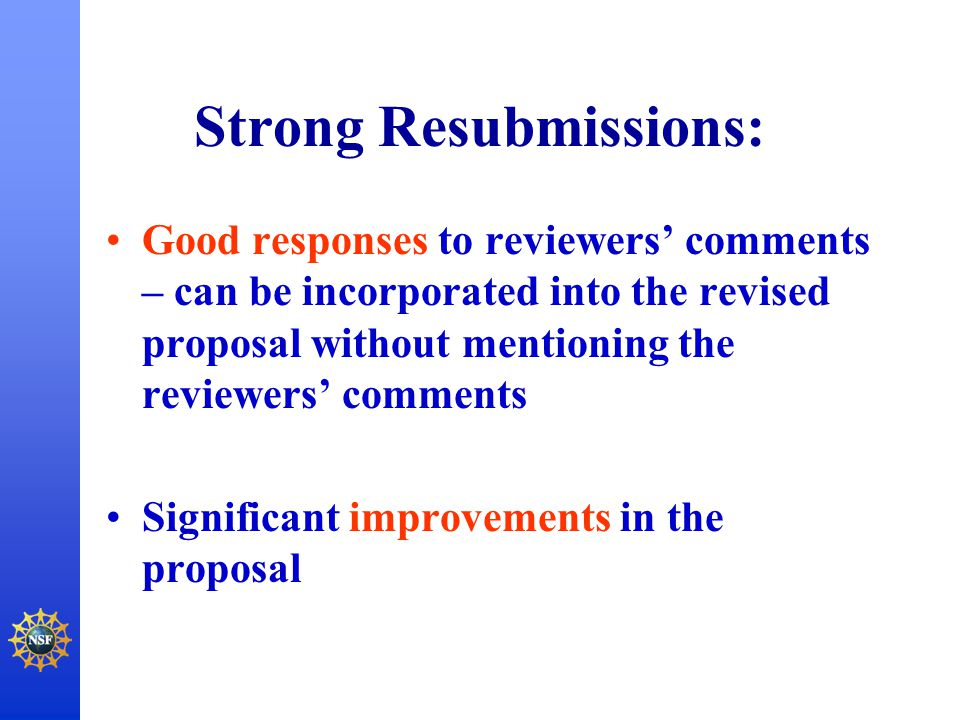 Strong Resubmissions: Good responses to reviewers' comments – can be incorporated into the revised proposal without mentioning the reviewers' comments