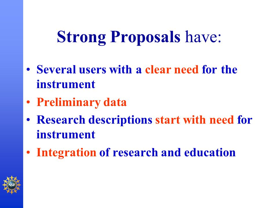 Strong Proposals have: Several users with a clear need for the instrument Preliminary data Research descriptions start with need for instrument Integr