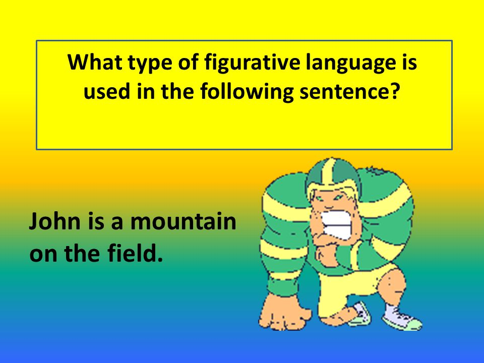 What type of figurative language is used in the following sentence.