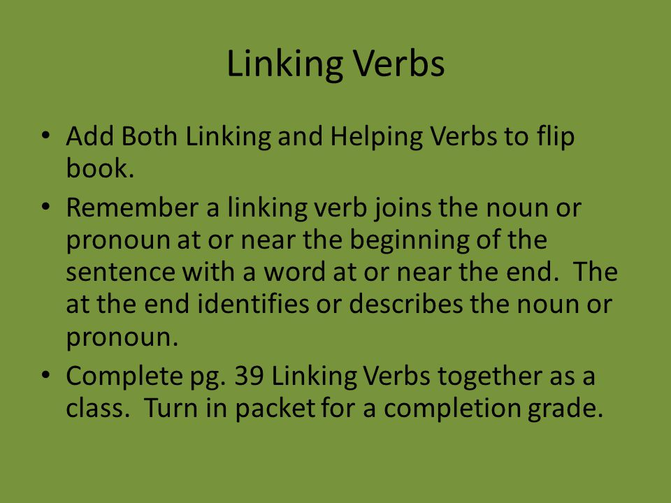 Linking Verbs Add Both Linking and Helping Verbs to flip book.