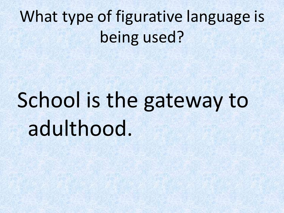 What type of figurative language is being used School is the gateway to adulthood.