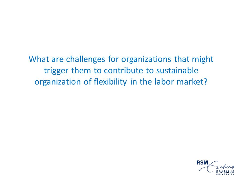 What are challenges for organizations that might trigger them to contribute to sustainable organization of flexibility in the labor market