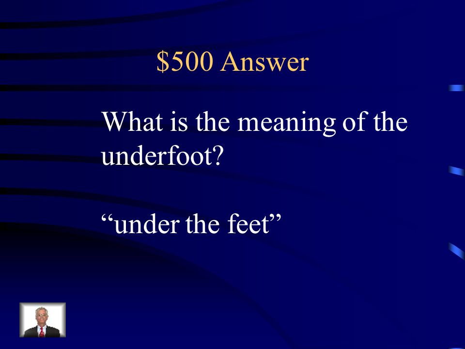 """$500 Question Prefix Knowing the meaning of the prefix under- helps the reader know that """"underfoot"""" is a. on my feet b. under the feet c. between my"""