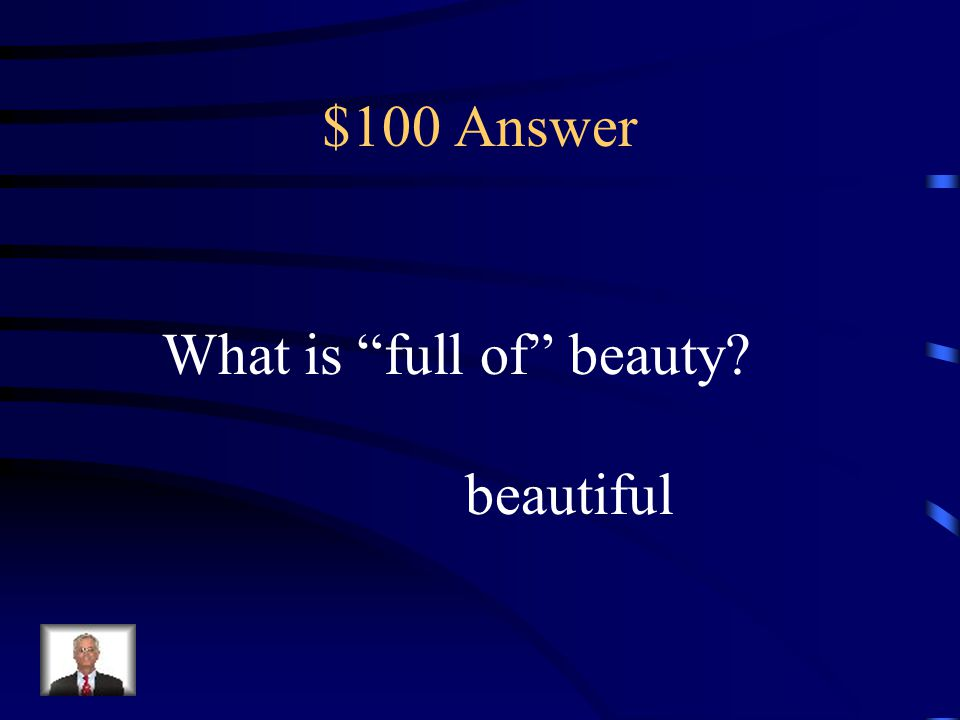 """$100 Question Suffix Meaning Knowing the meaning of the suffix -ful helps the reader know that """"beauti-ful"""" is a. pleasing b. full of candy c. distast"""