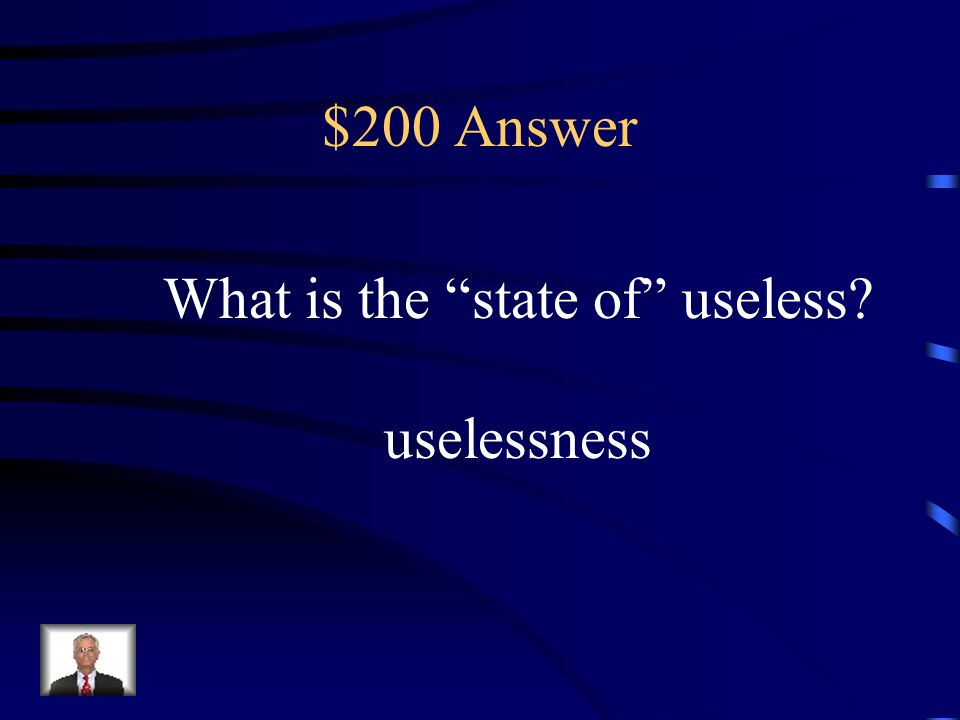 """$200 Question Suffix Meaning Knowing the meaning of the suffix -ness helps the reader know that """"useless-ness"""" is a. state of useless b. state of Kans"""