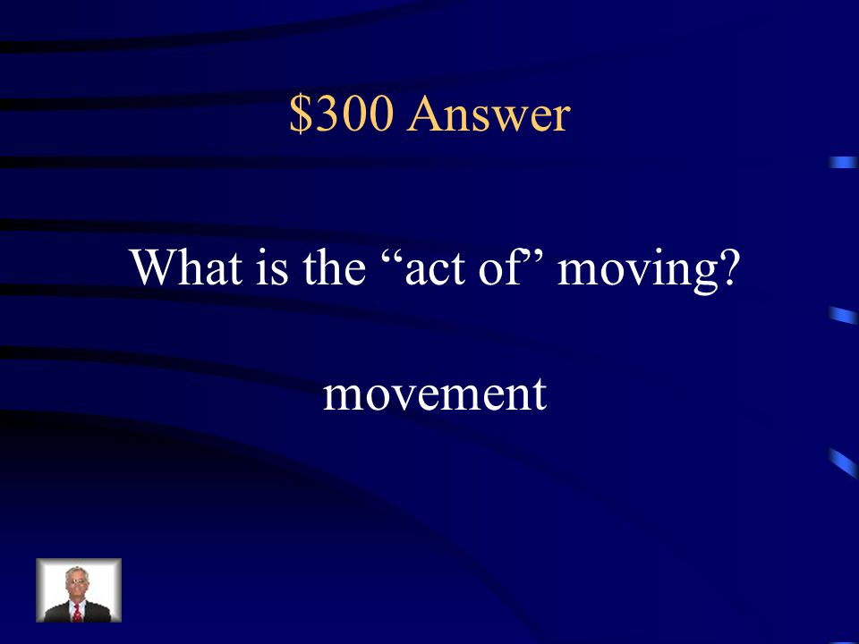 """$300 Question Suffix Meaning Knowing the meaning of the suffix -ment helps the reader know that """"movement"""" is a. moving slowly b. cannot move c. act o"""