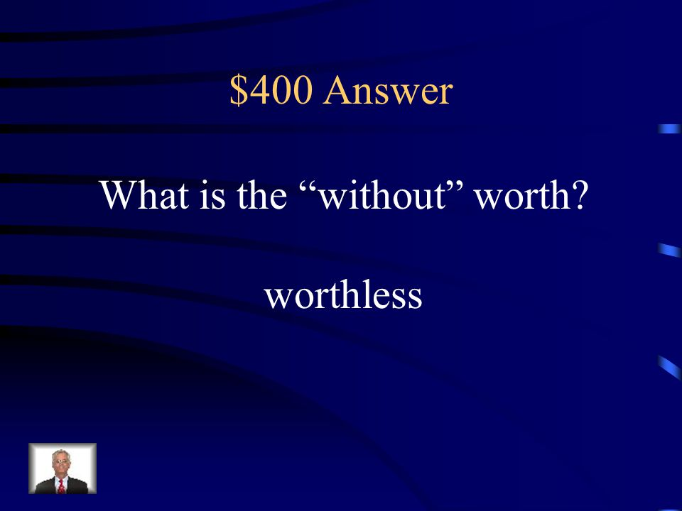 """$400 Question Suffix Meaning Knowing the meaning of the suffix -less helps the reader know that """"worthless"""" is a. very valuable b. worthy c. million d"""