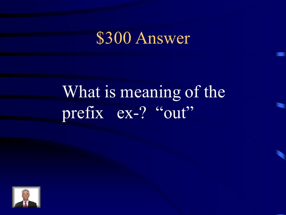 $300 Question Prefix The prefix ex- adds the meaning __________ to a word. a. in b. out c. chosen d. not