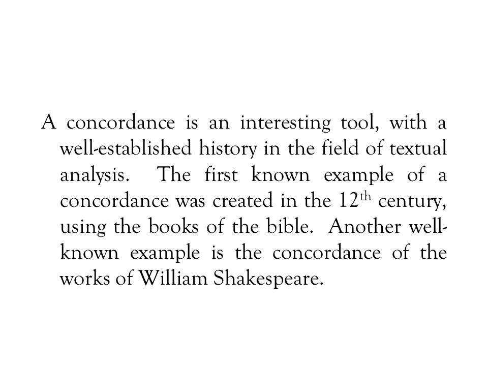 A concordance is an interesting tool, with a well-established history in the field of textual analysis.