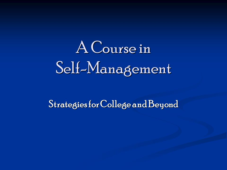 A Course in Self-Management Strategies for College and Beyond
