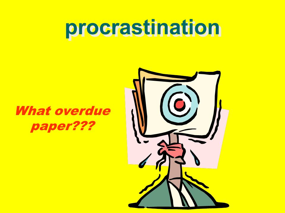 procrastination What overdue paper