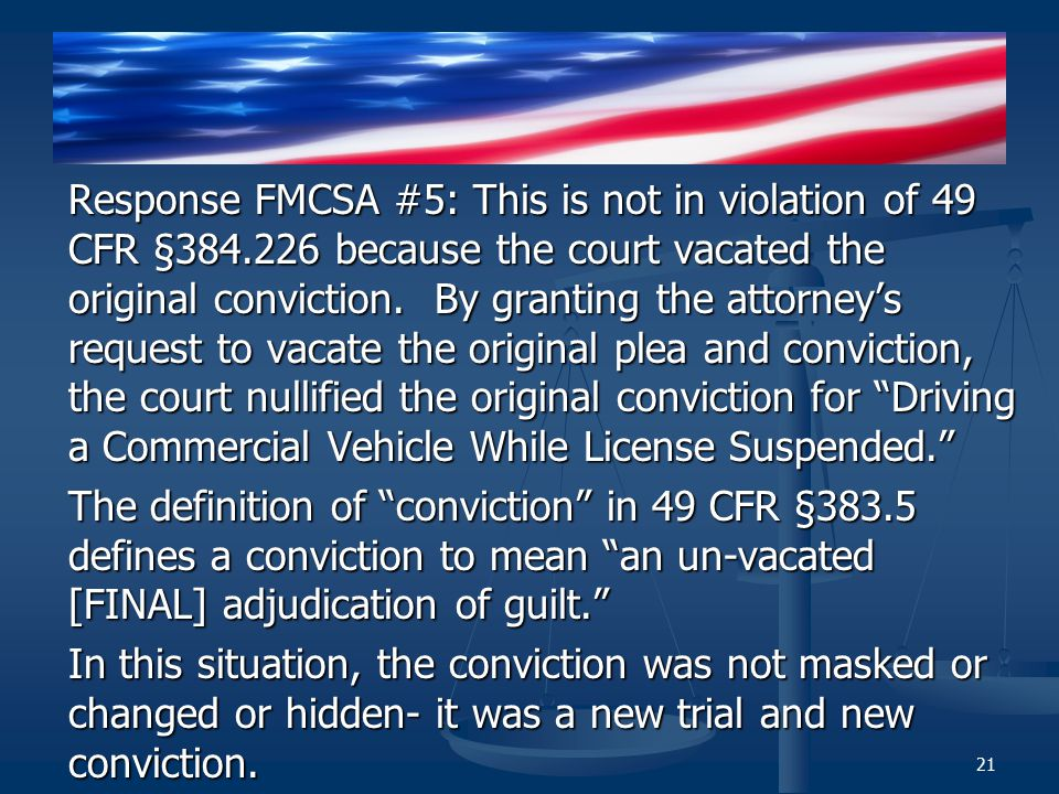 Response FMCSA #5: This is not in violation of 49 CFR §384.226 because the court vacated the original conviction.