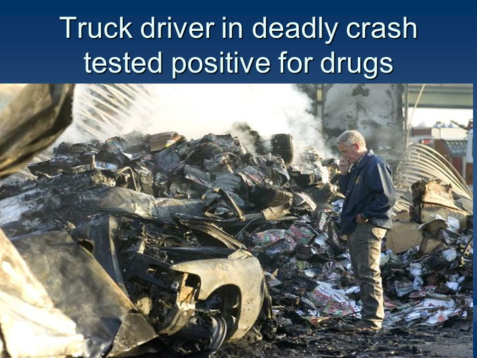 Truck driver in deadly crash tested positive for drugs 30