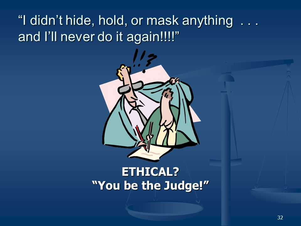 I didn't hide, hold, or mask anything...and I'll never do it again!!!! ETHICAL.