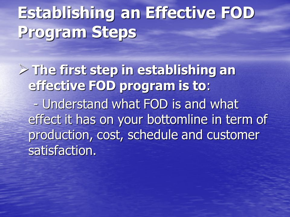 Establishing an Effective FOD Program  What is FOD  Foreign Object Debris (FOD): A substance, debris or article alien to a vehicle or system which would potentially cause damage.