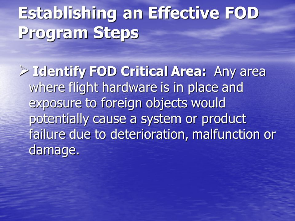 Establishing an Effective FOD Program -- Most FOD can be attributed to poor housekeeping, facilities deterioration, improper maintenance or careless assemble and inadequate operational practices.