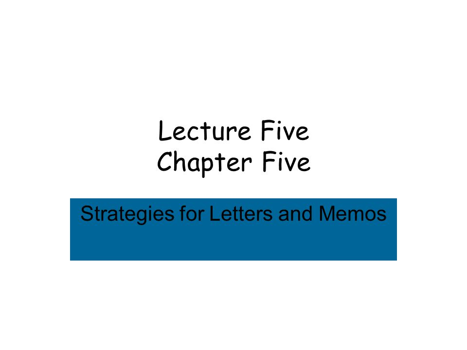 Lecture Five Chapter Five Strategies for Letters and Memos
