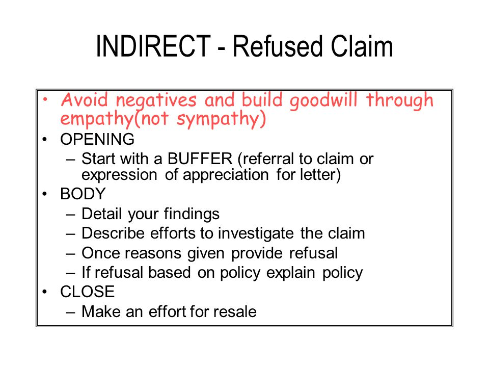 INDIRECT - Refused Claim Avoid negatives and build goodwill through empathy(not sympathy) OPENING –Start with a BUFFER (referral to claim or expressio