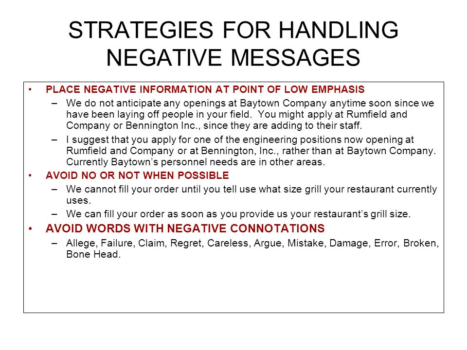 STRATEGIES FOR HANDLING NEGATIVE MESSAGES PLACE NEGATIVE INFORMATION AT POINT OF LOW EMPHASIS –We do not anticipate any openings at Baytown Company an