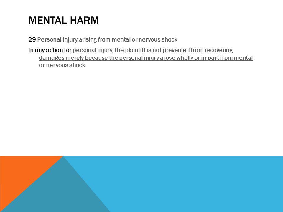 MENTAL HARM 29 Personal injury arising from mental or nervous shockPersonal injury arising from mental or nervous shock In any action for personal inj