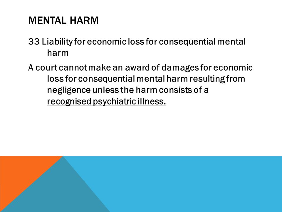 MENTAL HARM 33 Liability for economic loss for consequential mental harm A court cannot make an award of damages for economic loss for consequential m