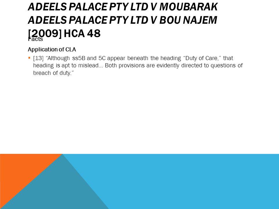 "ADEELS PALACE PTY LTD V MOUBARAK ADEELS PALACE PTY LTD V BOU NAJEM [2009] HCA 48 Facts Application of CLA  [13] ""Although ss5B and 5C appear beneath"