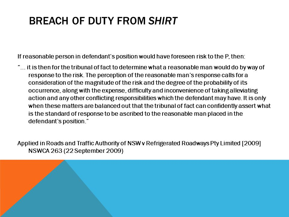 """BREACH OF DUTY FROM SHIRT If reasonable person in defendant's position would have foreseen risk to the P, then: """"... it is then for the tribunal of fa"""