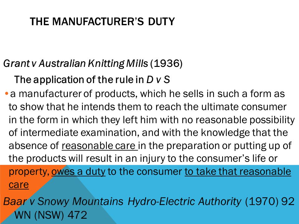 THE MANUFACTURER'S DUTY Grant v Australian Knitting Mills (1936) The application of the rule in D v S a manufacturer of products, which he sells in su
