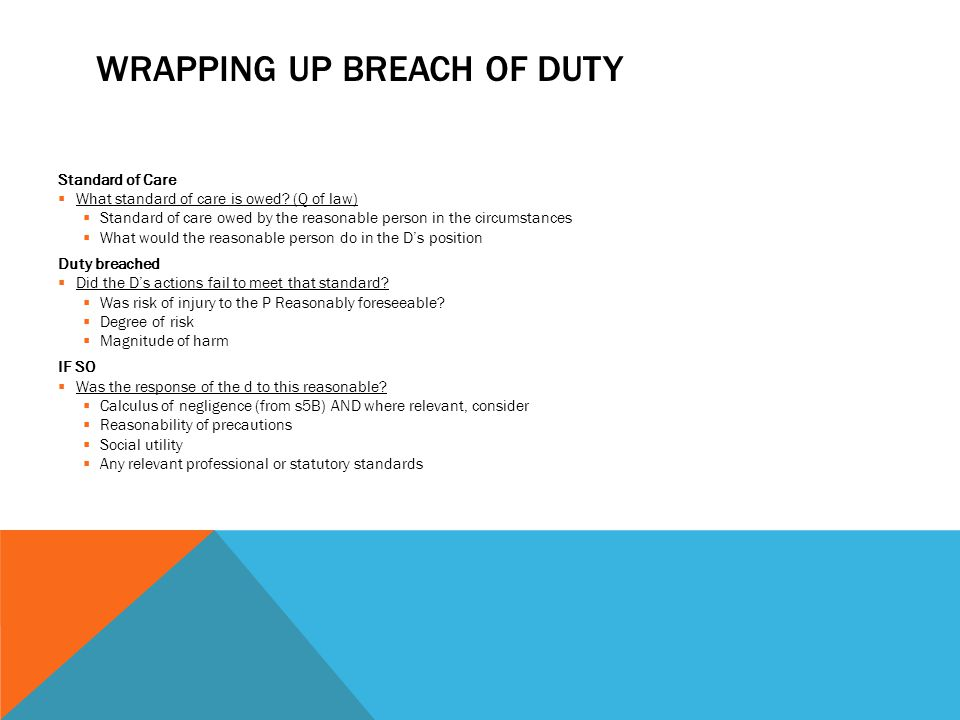 WRAPPING UP BREACH OF DUTY Standard of Care  What standard of care is owed? (Q of law)  Standard of care owed by the reasonable person in the circum