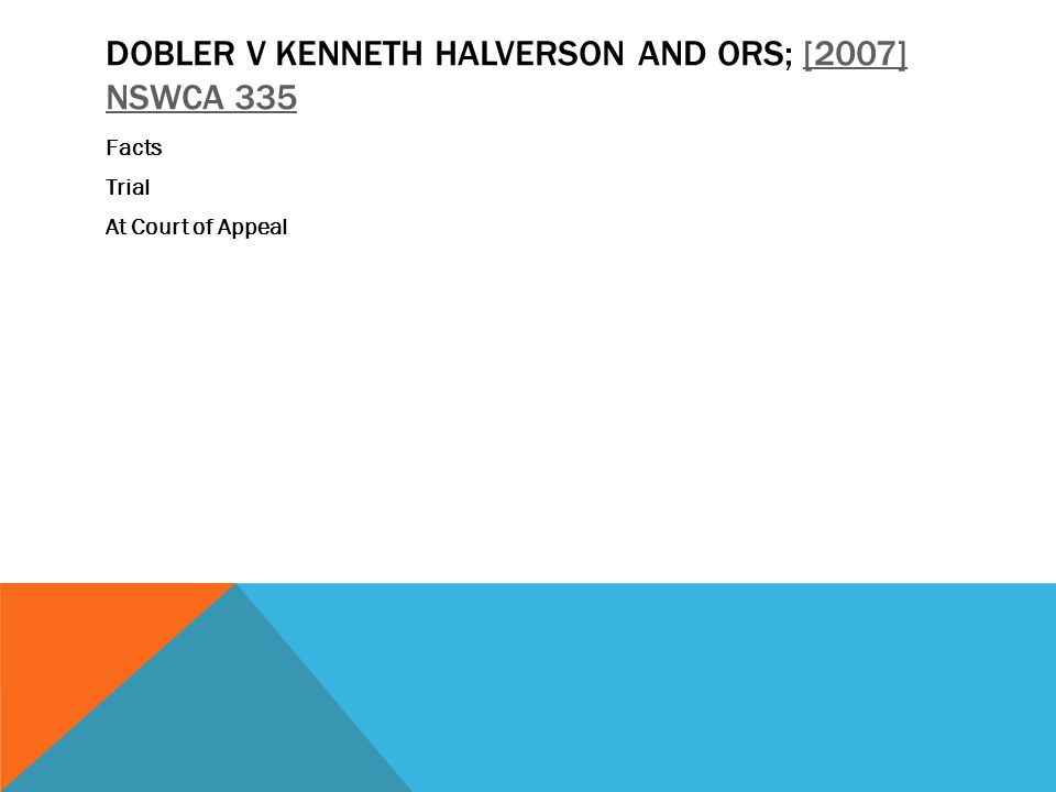 DOBLER V KENNETH HALVERSON AND ORS; [2007] NSWCA 335[2007] NSWCA 335 Facts Trial At Court of Appeal