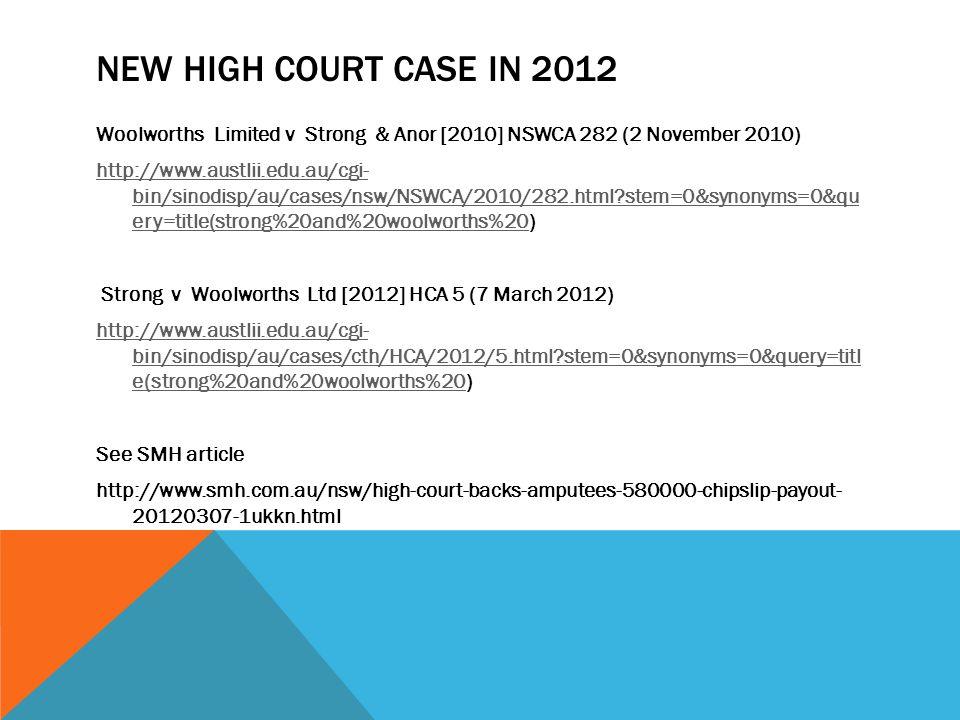 NEW HIGH COURT CASE IN 2012 Woolworths Limited v Strong & Anor [2010] NSWCA 282 (2 November 2010) http://www.austlii.edu.au/cgi- bin/sinodisp/au/cases