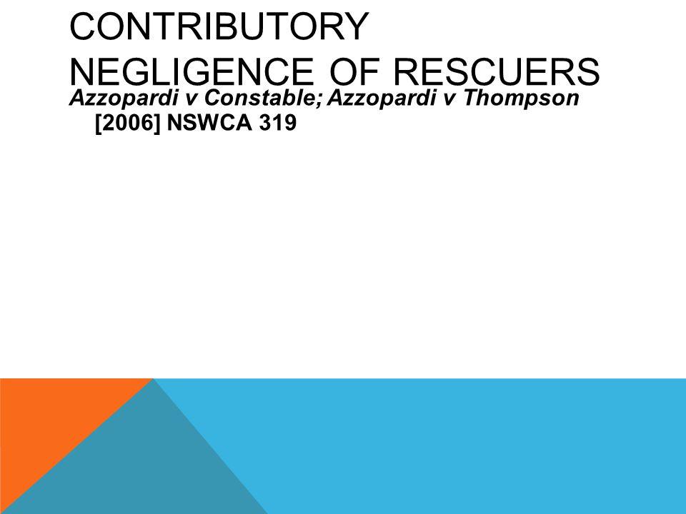 CONTRIBUTORY NEGLIGENCE OF RESCUERS Azzopardi v Constable; Azzopardi v Thompson [2006] NSWCA 319