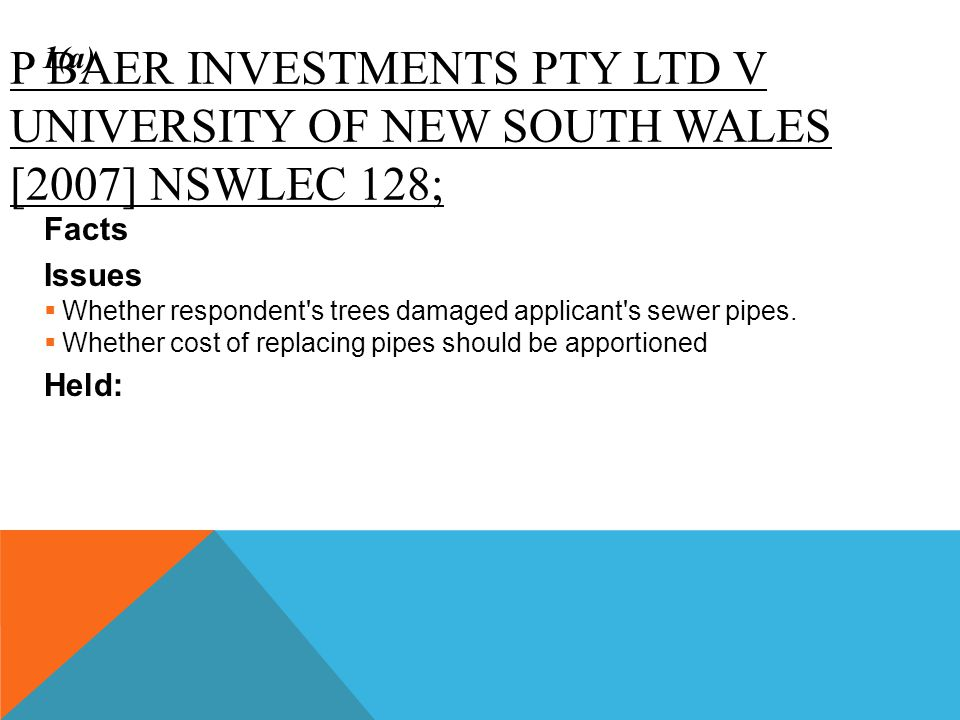 P BAER INVESTMENTS PTY LTD V UNIVERSITY OF NEW SOUTH WALES [2007] NSWLEC 128; Facts Issues  Whether respondent's trees damaged applicant's sewer pipe