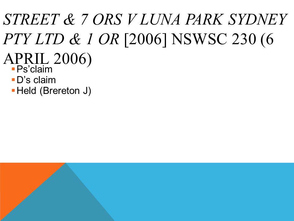 STREET & 7 ORS V LUNA PARK SYDNEY PTY LTD & 1 OR [2006] NSWSC 230 (6 APRIL 2006)  Ps'claim  D's claim  Held (Brereton J)