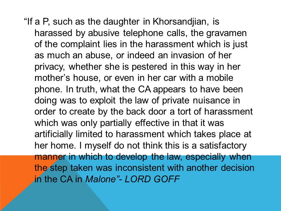 """""""If a P, such as the daughter in Khorsandjian, is harassed by abusive telephone calls, the gravamen of the complaint lies in the harassment which is j"""
